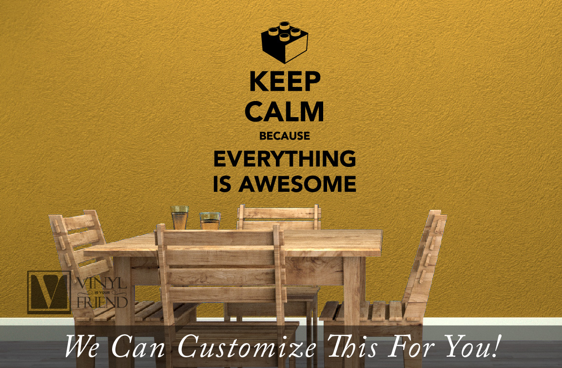 Keep calm because everything is awesome block and brick wall ...