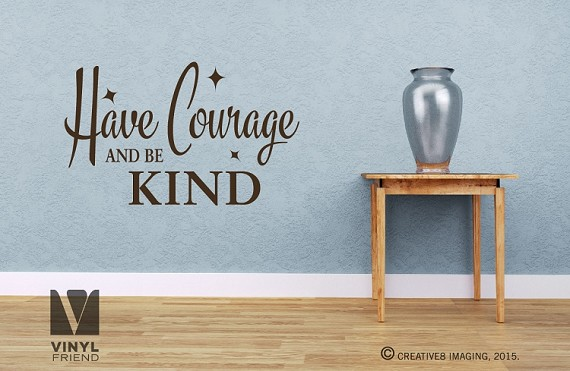 Have Courage and be Kind - Wall decor vinyl decal letting Cinderella quote 2486